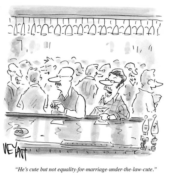 Gay Marriage Drawing - He's Cute But Not Equality For Marriage by Christopher Weyant