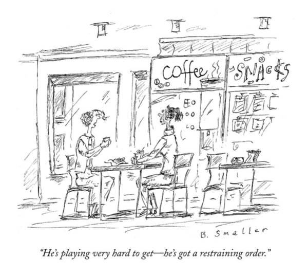 Cafe Drawing - He's Playing Very Hard To Get - He's Got by Barbara Smaller