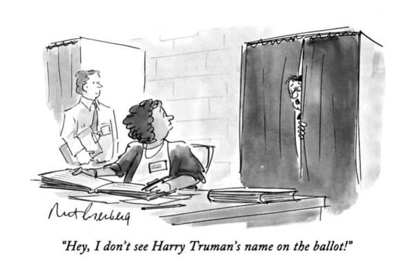Election Drawing - Hey, I Don't See Harry Truman's Name by Mort Gerberg