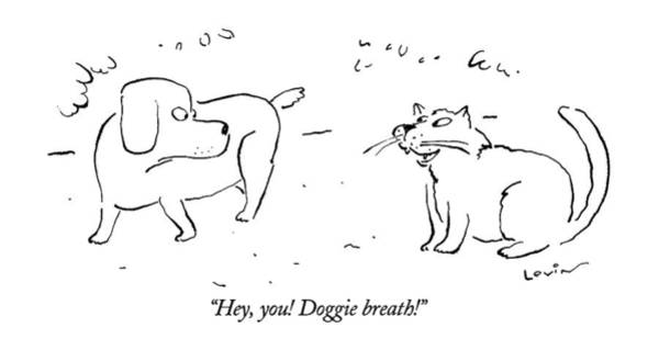January 8th Drawing - Hey, You!  Doggie Breath!  Cat Says To Dog by Arnie Levin