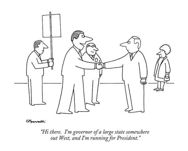 Somewhere Drawing - Hi There.  I'm Governor Of A Large State by Charles Barsotti