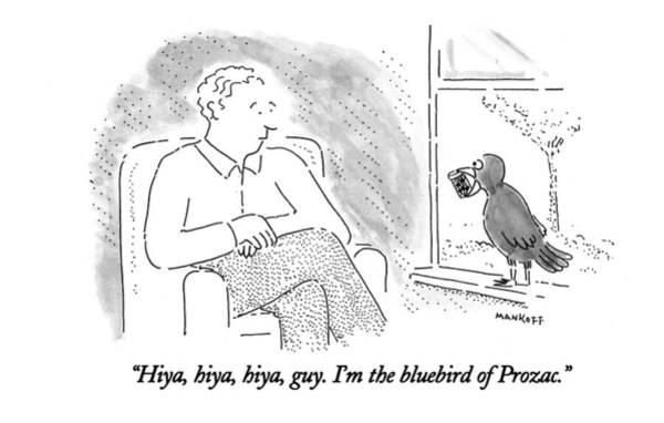 Sill Wall Art - Drawing - Hiya, Hiya, Hiya, Guy. I'm The Bluebird Of Prozac by Robert Mankoff