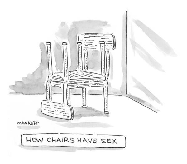 Lust Wall Art - Drawing - How Chairs Have Sex by Robert Mankoff