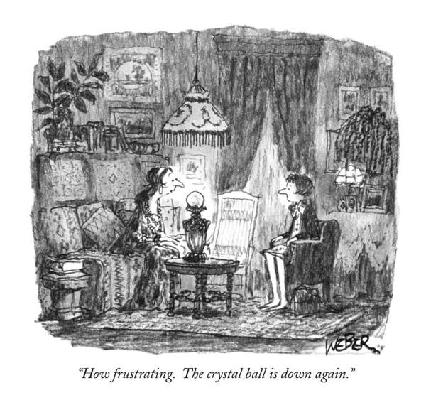 Fortune Teller Drawing - How Frustrating. The Crystal Ball Is Down Again by Robert Weber