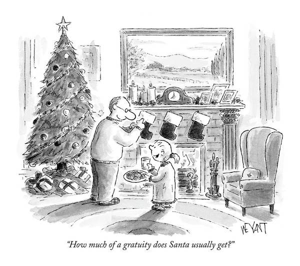Santa Drawing - How Much Of A Gratuity Does Santa Usually Get? by Christopher Weyant