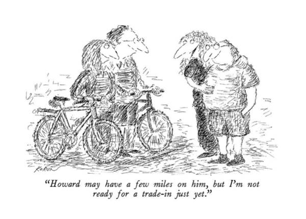Bicycle Drawing - Howard May Have A Few Miles by Edward Koren