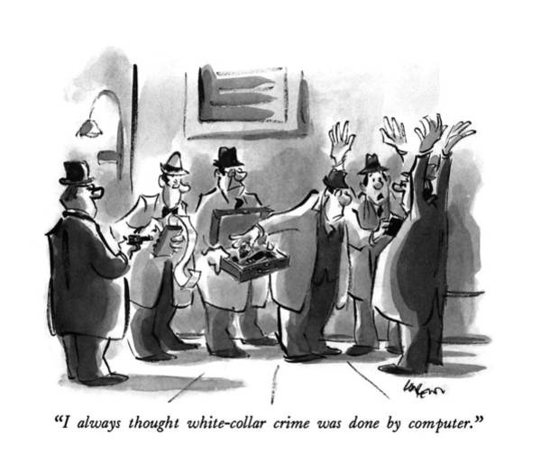 November 25th Drawing - I Always Thought White-collar Crime Was Done by Lee Lorenz