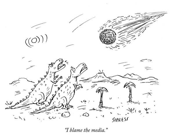 Dinosaurs Drawing - I Blame The Media by David Sipress