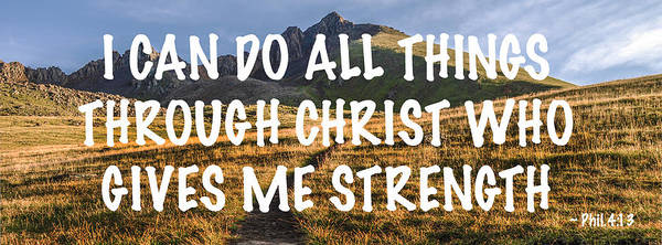 Bible Quotes Photograph - I Can Do All Things Through Christ Who Gives Me Strength by Aaron Spong