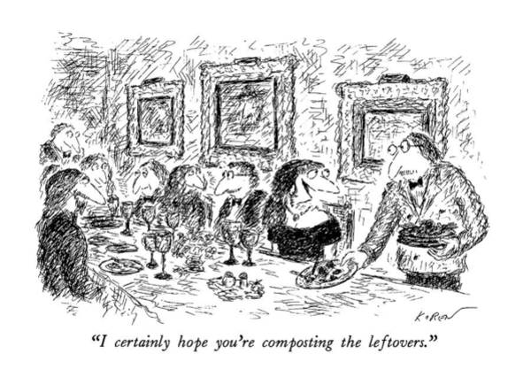 January 27th Drawing - I Certainly Hope You're Composting The Leftovers by Edward Koren