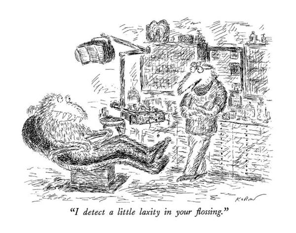 1991 Drawing - I Detect A Little Laxity In Your Flossing by Edward Koren