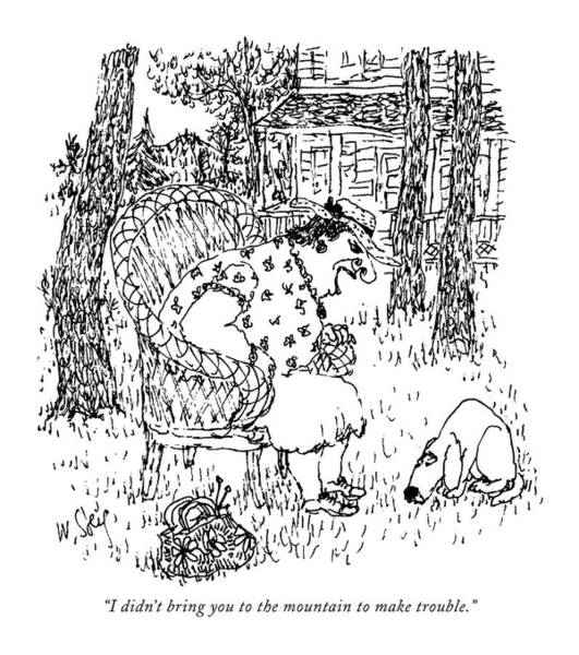 House Pet Drawing - I Didn't Bring You To The Mountain To Make by William Steig