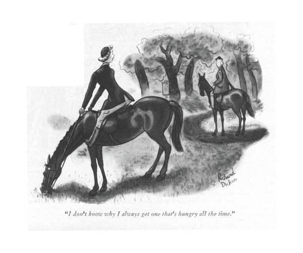 Horseback Riding Drawing - I Don't Know Why I Always Get One That's Hungry by Richard Decker
