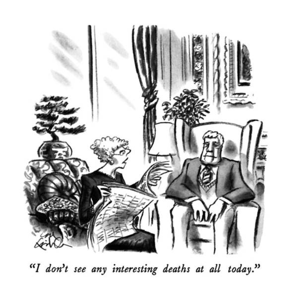 Rich Drawing - I Don't See Any Interesting Deaths At All Today by Ed Fisher
