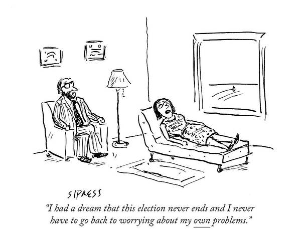 Office Furniture Drawing - I Had A Dream That This Election Never Ends by David Sipress