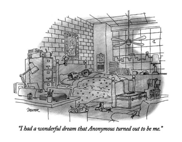 Drawing - I Had A Wonderful Dream That Anonymous Turned by Jack Ziegler