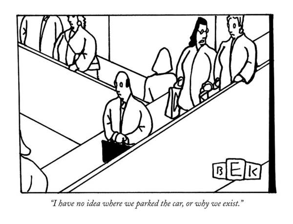 2004 Drawing - I Have No Idea Where We Parked The Car by Bruce Eric Kaplan