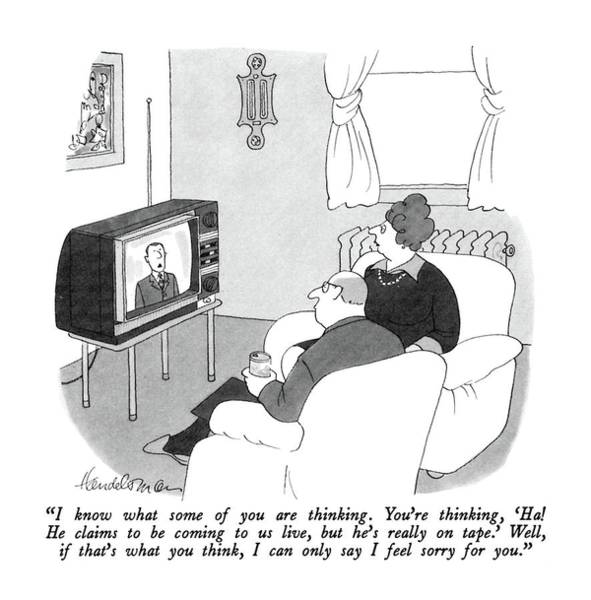 T.v Drawing - I Know What Some Of You Are Thinking.  You're by J.B. Handelsman