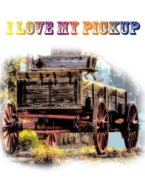 Photograph - Wagon - Rustic - I Love My Pickup by Barry Jones