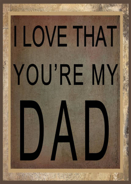 Digital Art - I Love That You're My Dad - Card by Paulette B Wright
