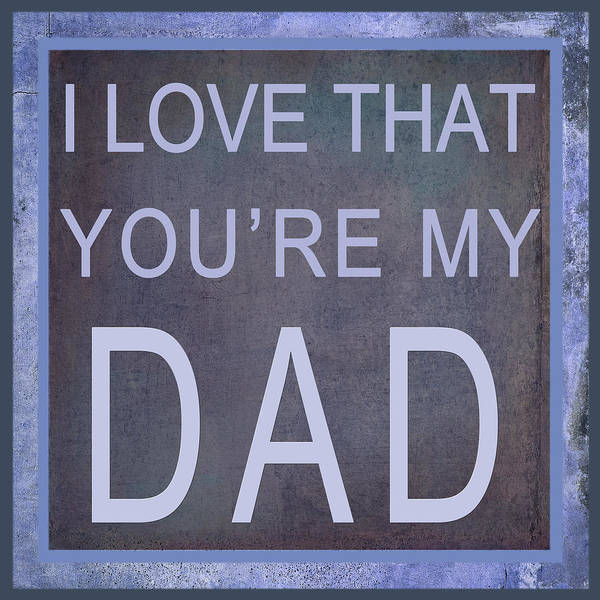 Digital Art - I Love That You're My Dad I I by Paulette B Wright
