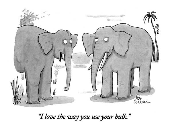 Elephants Drawing - I Love The Way You Use Your Bulk by Leo Cullum