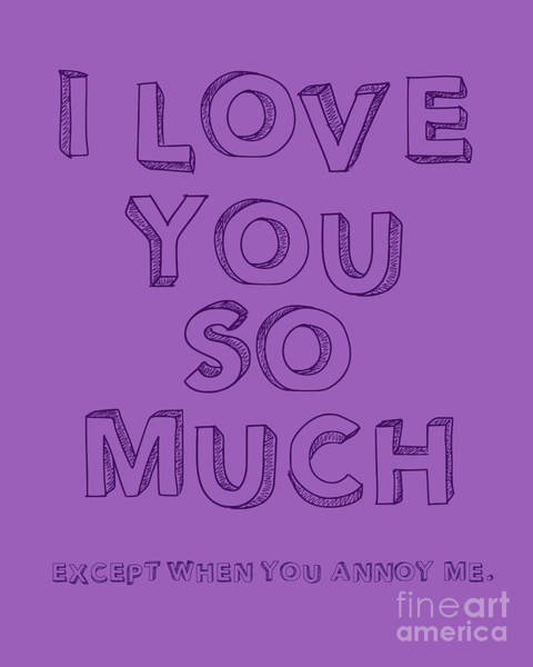 Sweetheart Digital Art - I Love You So Much Except When You Annoy Me by L Bee