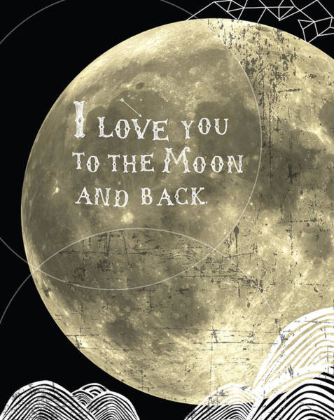 Wall Art - Digital Art - I Love You To The Moon And Back by Cindy Greenbean