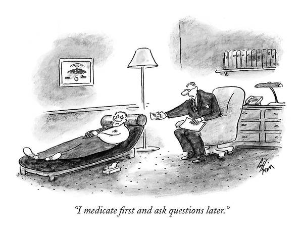 Medicine Drawing - I Medicate First And Ask Questions Later by Frank Cotham