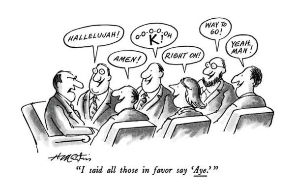 Meeting Drawing - I Said All Those In Favor Say 'aye.' by Henry Martin