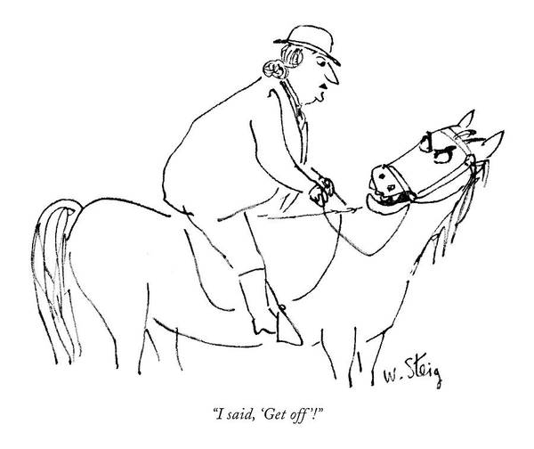 Equestrian Drawing - I Said, 'get Off'! by William Steig