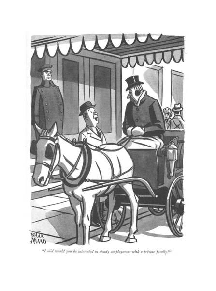 Hiring Drawing - I Said Would You Be Interested In Steady by Peter Arno