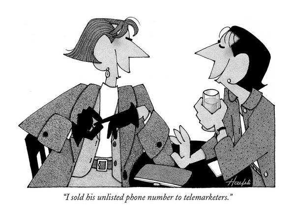 Boyfriend Drawing - I Sold His Unlisted Phone Number To Telemarketers by William Haefeli