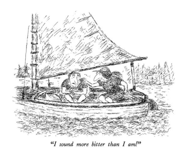 Sailboat Drawing - I Sound More Bitter Than I Am! by Edward Koren