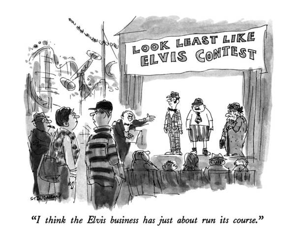 Spectator Drawing - I Think The Elvis Business Has Just About Run by James Stevenson