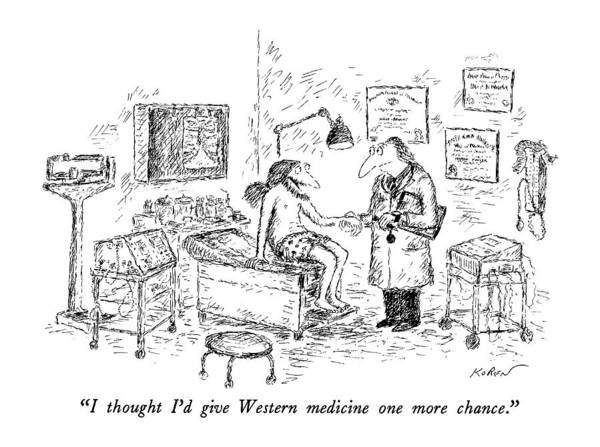 Medicine Drawing - I Thought I'd Give Western Medicine One More by Edward Koren