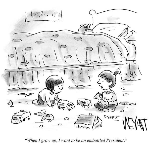 Grown Up Drawing - I Want To Be An Embattled President by Christopher Weyant
