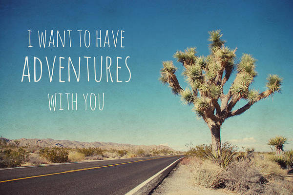 Wall Art - Photograph - I Want To Have Adventures With You by Nastasia Cook