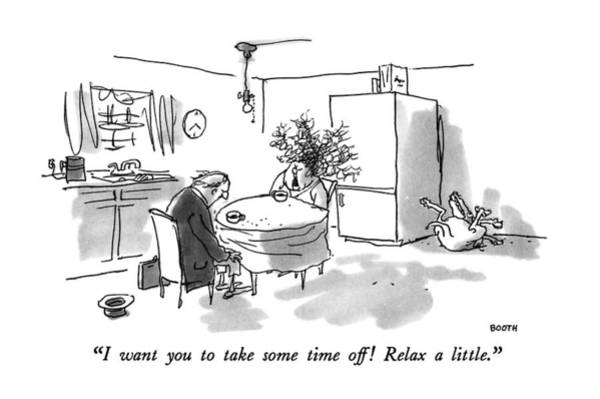 Drawing - I Want You To Take Some Time Off!  Relax A Little by George Booth