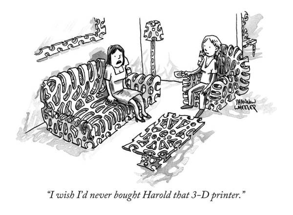 Sofa Drawing - I Wish I'd Never Bought Harold That 3-d Printer by Shannon Wheeler