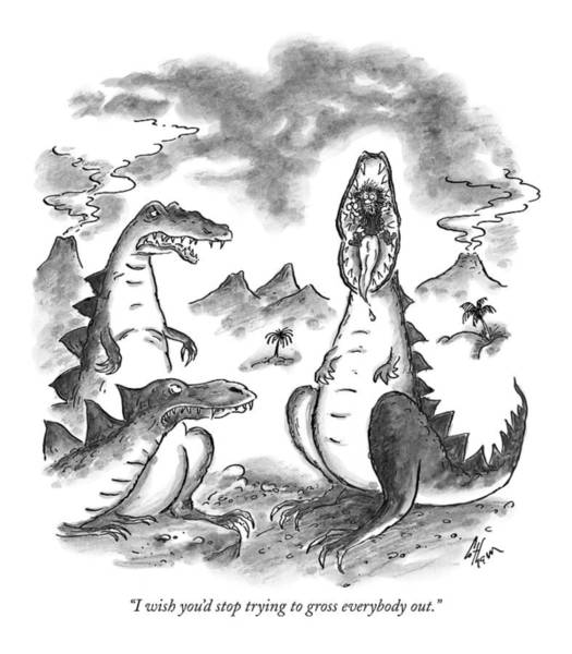Dinosaurs Drawing - I Wish You'd Stop Trying To Gross Everybody Out by Frank Cotham