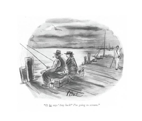 Pier Drawing - If He Says 'any Luck?' I'm Going To Scream by Perry Barlow
