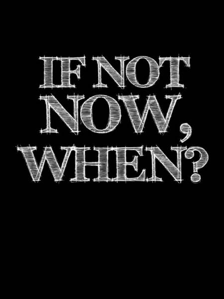 Famous Wall Art - Digital Art - If Not Now When Poster Black by Naxart Studio