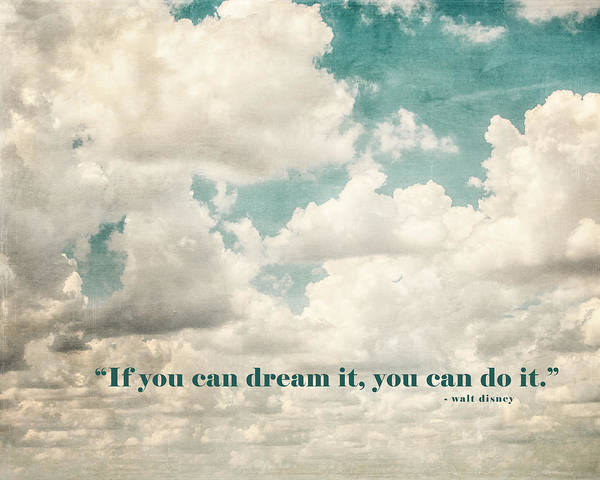 Wall Art - Photograph - If You Can Dream It You Can Do It Walt Disney Quotation by Lisa Russo