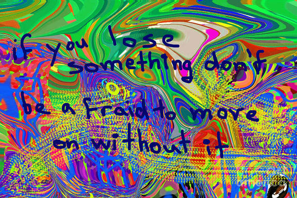 Digital Art - If You Lose Something Don't Be Afraid To Move On Without It by Walter Paul Bebirian