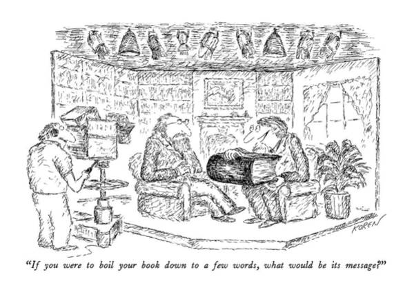 Interview Drawing - If You Were To Boil Your Book Down To A Few Words by Edward Koren