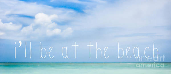 Beaches Photograph - I'll Be At The Beach by L Bee