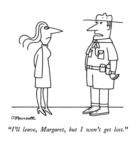 Grow Drawing - I'll Leave, Margaret, But I Won't Get Lost by Charles Barsotti