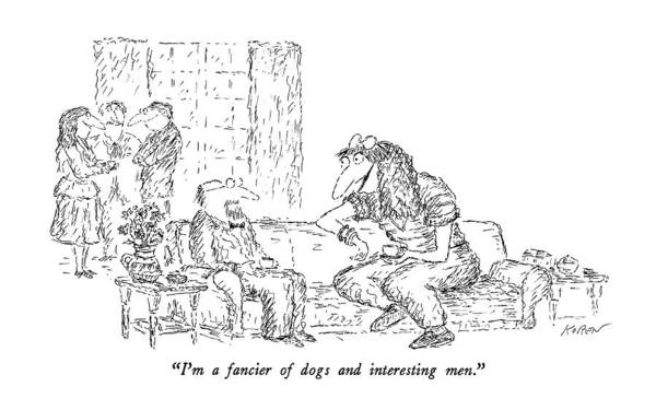January 27th Drawing - I'm A Fancier Of Dogs And Interesting Men by Edward Koren
