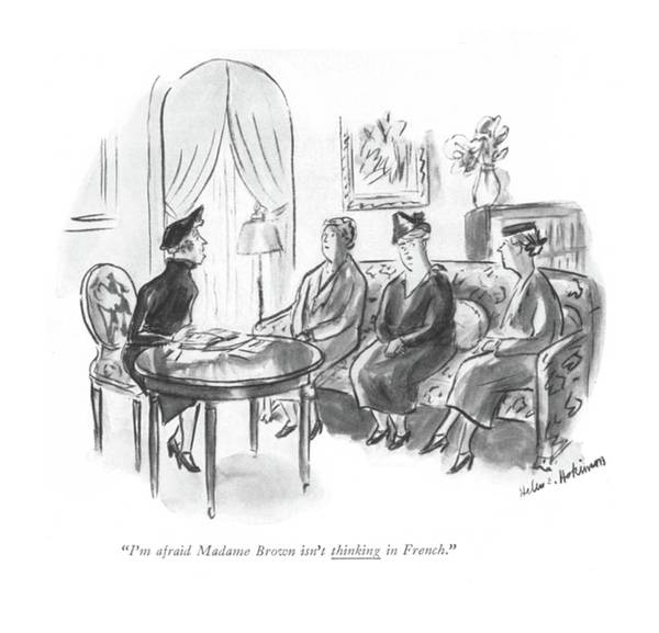April 9th Drawing - I'm Afraid Madame Brown Isn't Thinking In French by Helen E. Hokinson